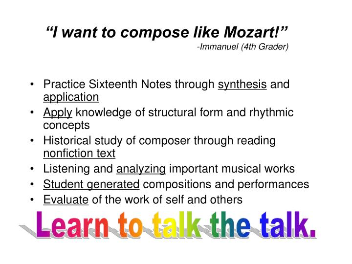 """I want to compose like Mozart!"""