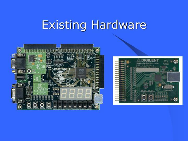 Existing Hardware