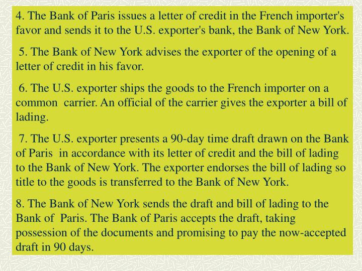 4. The Bank of Paris issues a letter of credit in the French importer's favor and sends it to the U.S. exporter's bank, the Bank of New York.