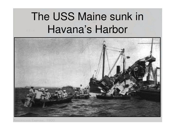 The USS Maine sunk in Havana