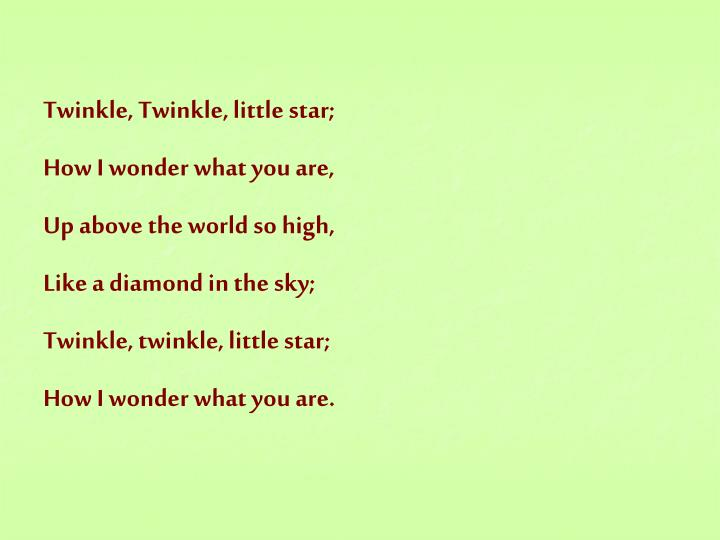 Twinkle, Twinkle, little star;