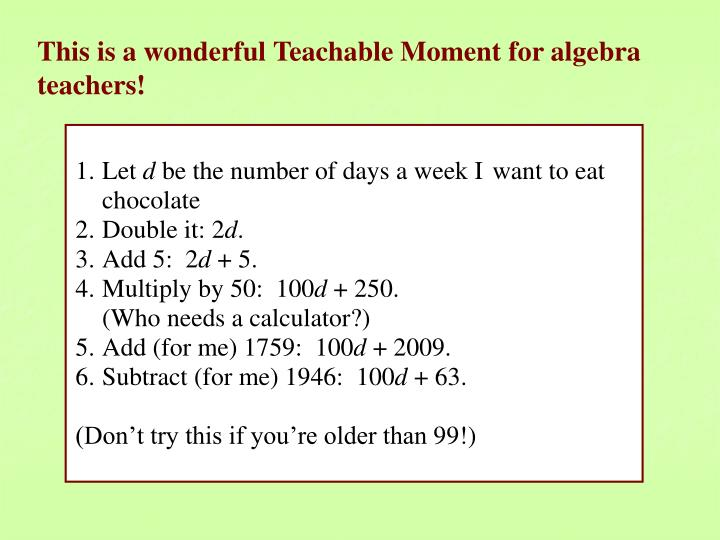 This is a wonderful Teachable Moment for algebra teachers!