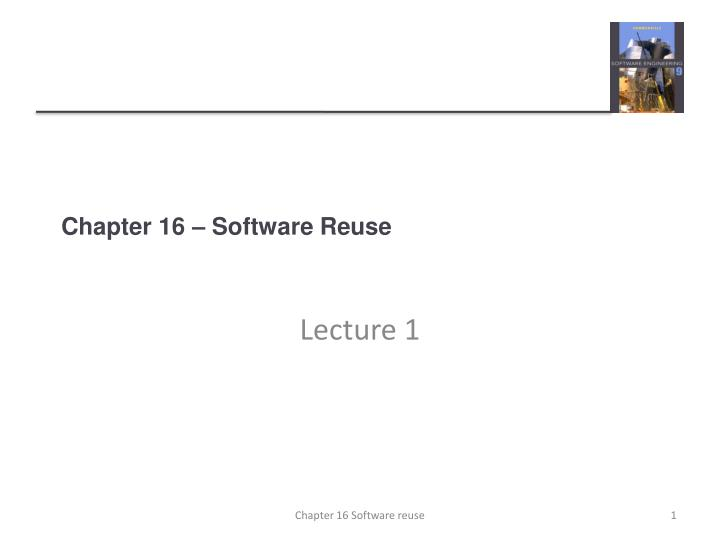 Chapter 16 software reuse