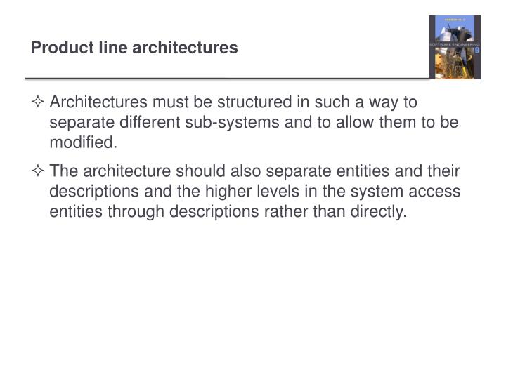 Architectures must be structured in such a way to separate different sub-systems and to allow them to be modified.