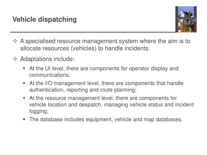 A specialised resource management system where the aim is to allocate resources (vehicles) to handle incidents.