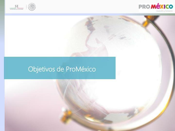 Objetivos de ProMéxico