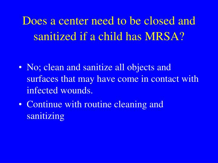 Does a center need to be closed and sanitized if a child has MRSA?