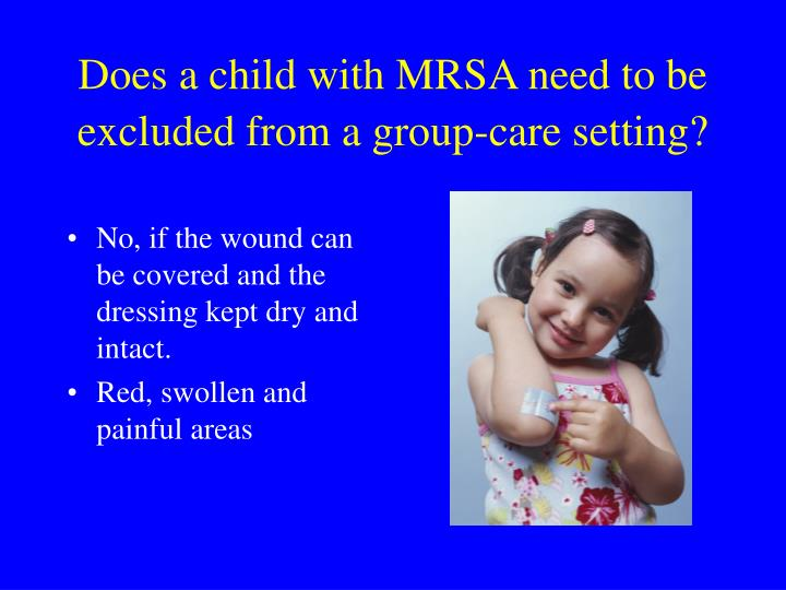 Does a child with MRSA need to be excluded from a group-care setting?