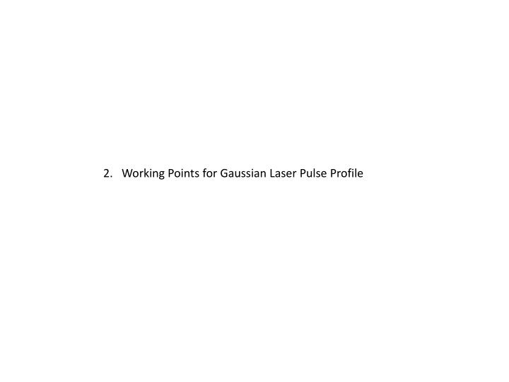 2.   Working Points for Gaussian Laser Pulse Profile