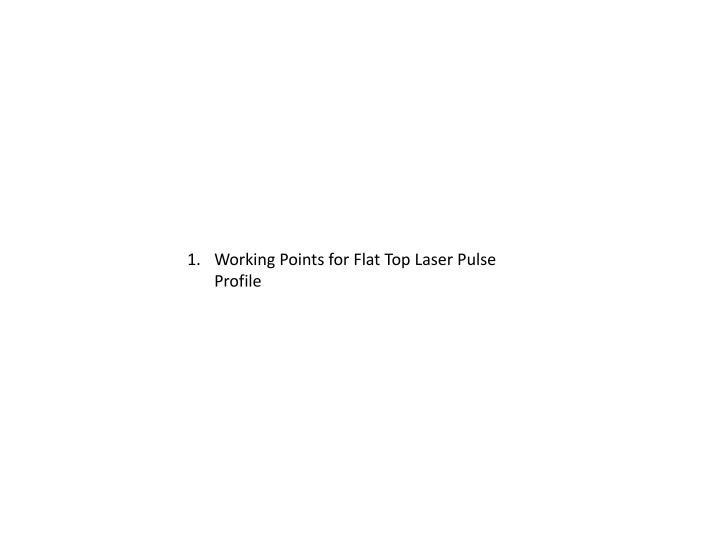 Working Points for Flat Top Laser Pulse Profile