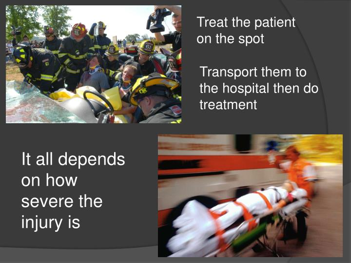 Treat the patient on the spot