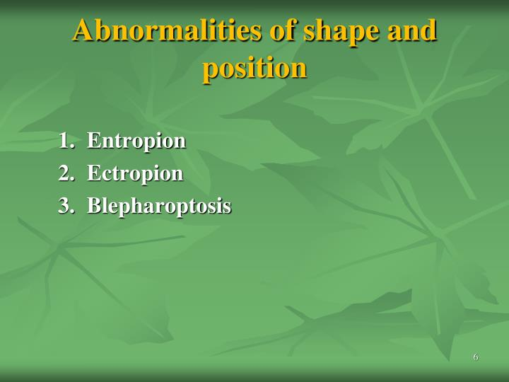 Abnormalities of shape and position