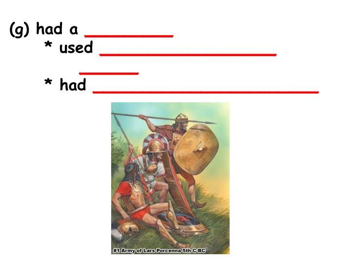 (g) had a