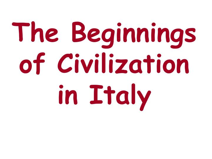 The Beginnings of Civilization   in Italy