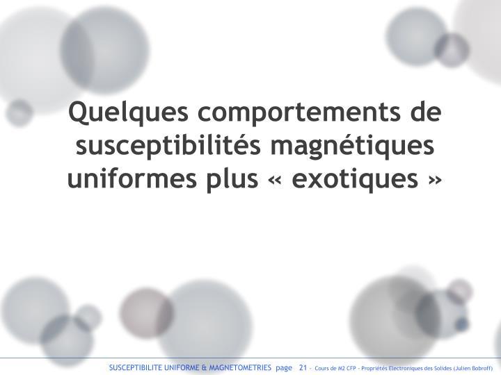 Quelques comportements de susceptibilités magnétiques uniformes plus «exotiques»