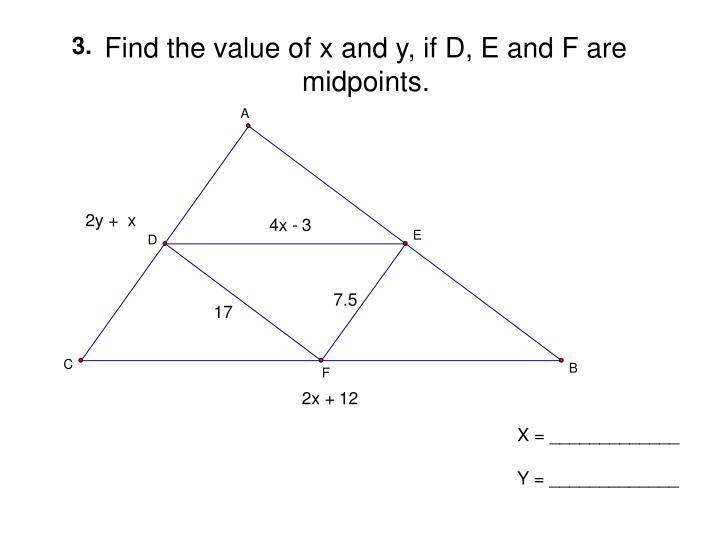 Find the value of x and y, if D, E and F are midpoints.
