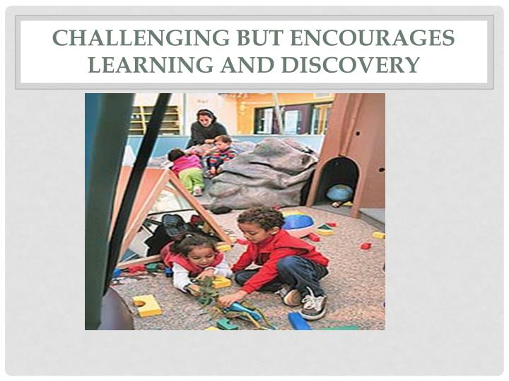 Challenging but Encourages Learning and Discovery