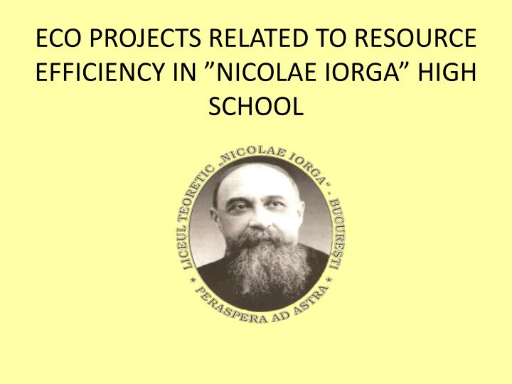 Eco projects related to resource efficiency in nicolae iorga high school