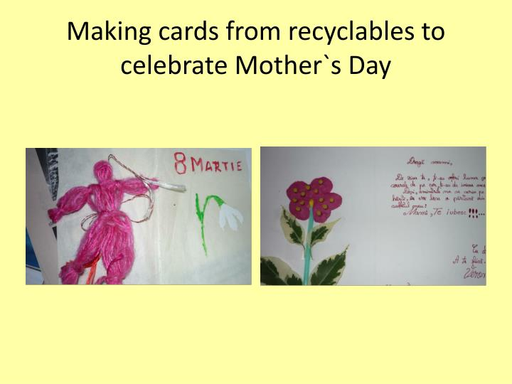 Making cards from recyclables to celebrate Mother`s Day