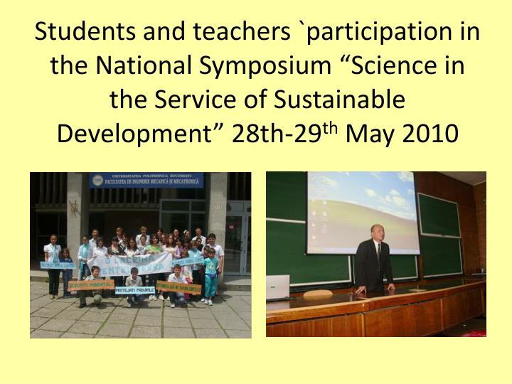 "Students and teachers `participation in the National Symposium ""Science in the Service of Sustainable Development"" 28th-29"
