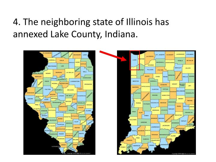 4. The neighboring state of Illinois has annexed Lake County, Indiana.