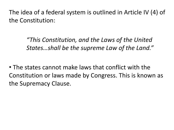 The idea of a federal system is outlined in Article IV (4) of the Constitution: