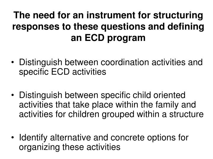 The need for an instrument for structuring responses to these questions and defining an ECD program