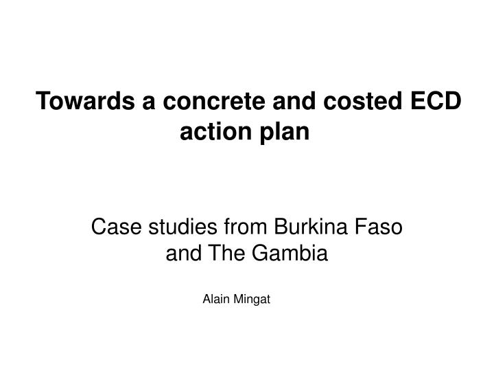towards a concrete and costed ecd action plan
