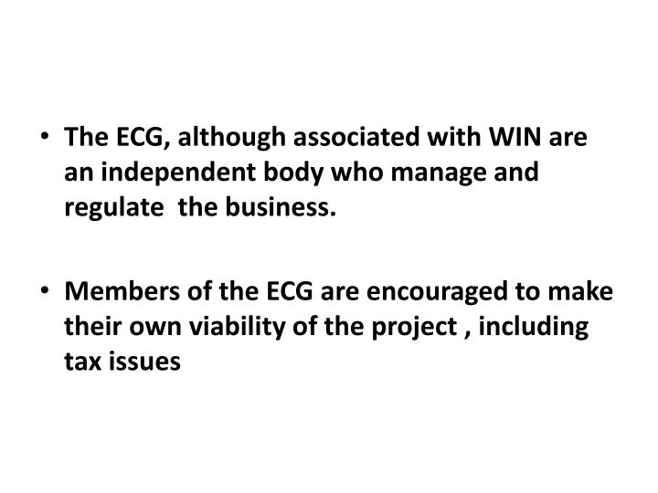 The ECG, although associated with WIN are an independent body who manage and regulate  the business.