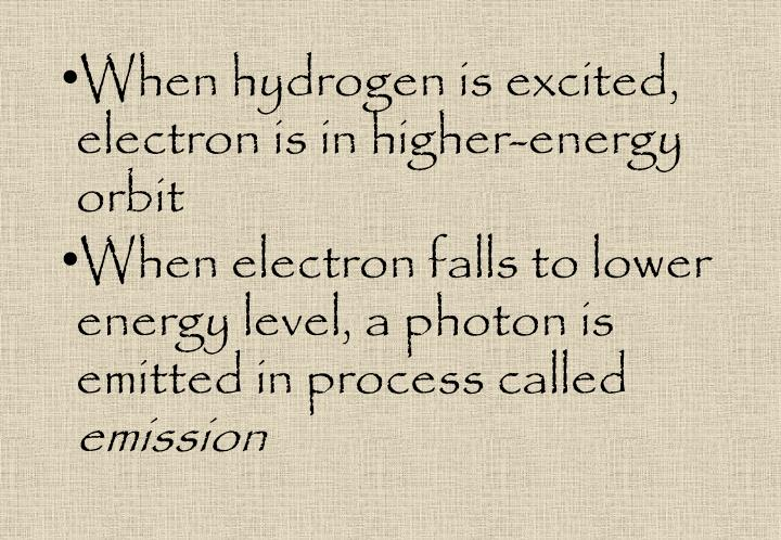 When hydrogen is excited, electron is in higher-energy orbit