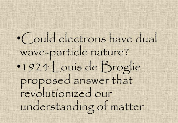 Could electrons have dual wave-particle nature?