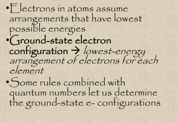 Electrons in atoms assume arrangements that have lowest possible energies