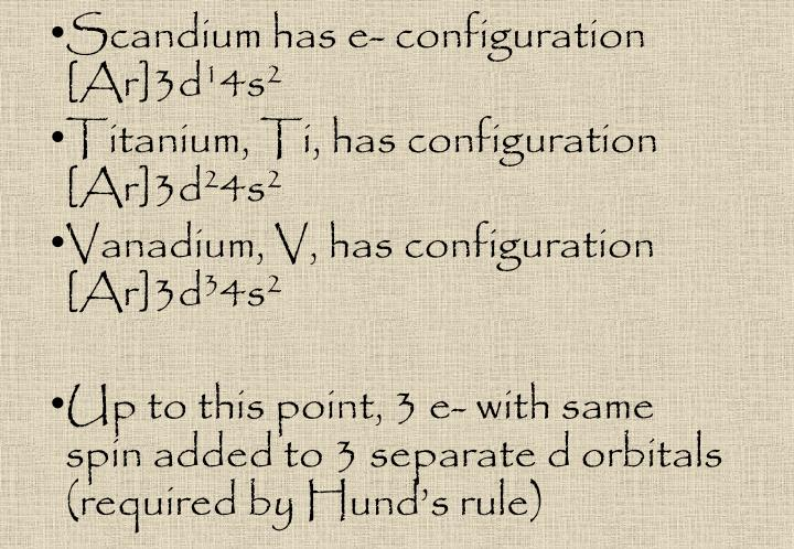Scandium has e- configuration [