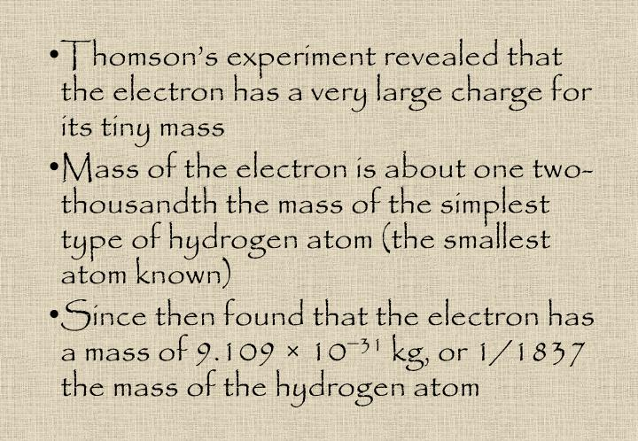Thomson's experiment revealed that the electron has a very large charge for its tiny mass
