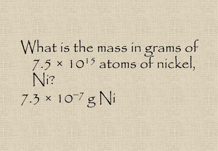 What is the mass in grams of 7.5 × 10