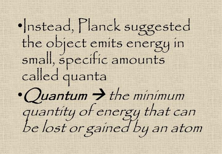 Instead, Planck suggested the object emits energy in small, specific amounts called quanta