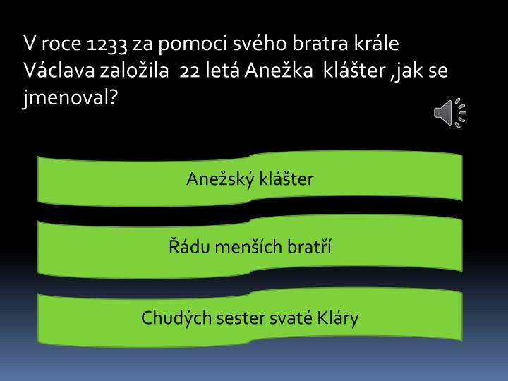 V roce 1233 za pomoci svého bratra krále Václava založila  22 letá