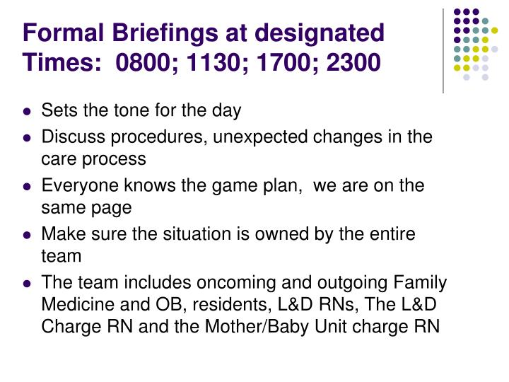 Formal Briefings at designated Times:  0800; 1130; 1700; 2300