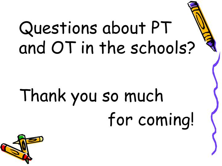 Questions about PT and OT in the schools?