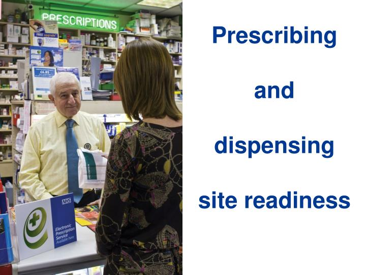 Prescribing and dispensing site readiness