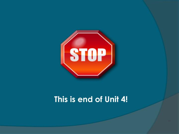 This is end of Unit 4!