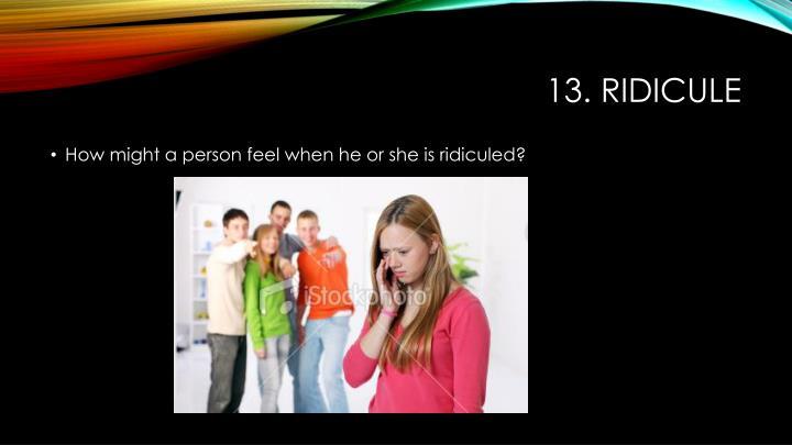 13. ridicule