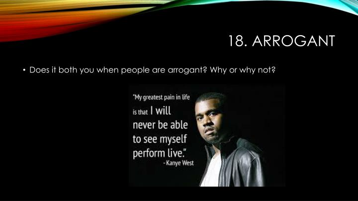 18. arrogant