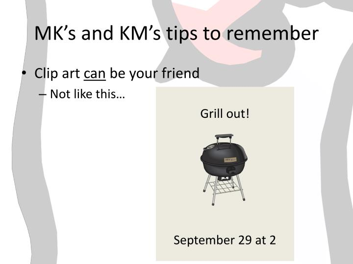 MK's and KM's tips to remember