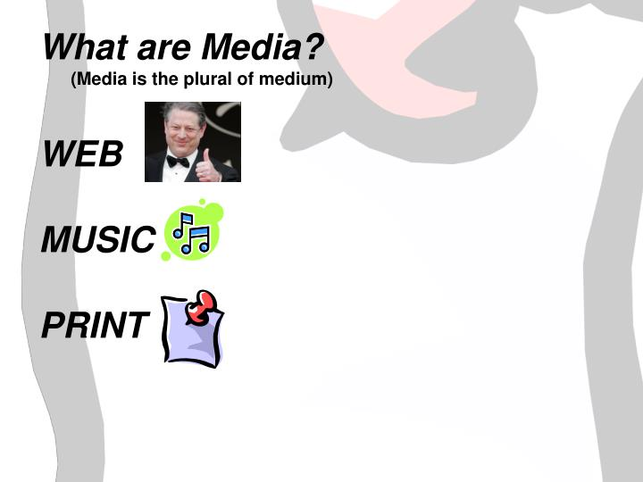 What are Media?