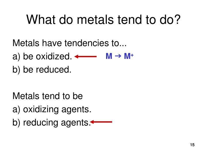 What do metals tend to do?