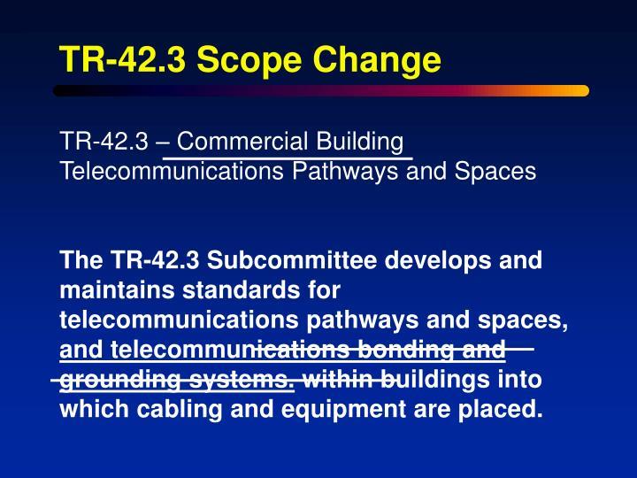 TR-42.3 Scope Change