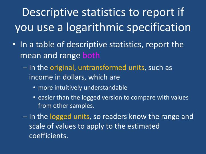 Descriptive statistics to report if  you use a logarithmic specification