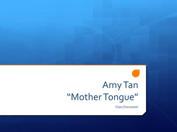 "mothers tongue by amy tan essay Free essay reviews  in ""mother tongue"" by amy tan she discusses her mother's own life, and how she coped with her mother's broken english."