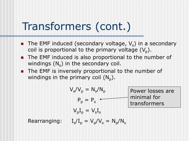 Power losses are minimal for transformers